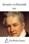 Works of Alexander von Humboldt - Alexander von Humboldt