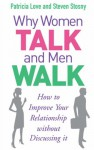 Why Women Talk and Men Walk: How to Improve Your Relationship Without Discussing It - Patricia Love, Steven Stosny
