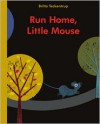 Run Home, Little Mouse - Britta Teckentrup