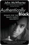 Authentically Black: Essays for the Black Silent Majority - John H. McWhorter
