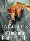 Intergalactic Pain in the Ass - Jaide Fox