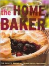 The Home Baker: The Guide to All Things Sweet and Savory - Jacqueline Bellefontaine