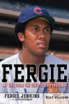 Fergie: My Life from the Cubs to Cooperstown - Fergie Jenkins, Lew Freedman, Billy Williams