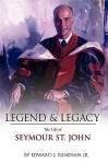 Legend & Legacy: The Life of Seymour St. John - Edward J. Renehan Jr.