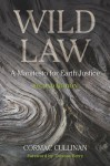 Wild Law: A Manifesto for Earth Justice, 2nd Edition - Cormac Cullinan, Thomas Berry