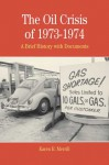 The Oil Crisis of 1973-1974: A Brief History with Documents - Karen R. Merrill