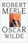 """Oscar Wilde Ou La """" Destinée """" De L'homosexuel - Robert Merle"""