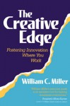 The Creative Edge: Fostering Innovation Where You Work - William C. Miller, Newt Gingrich, Dennis Jaffe