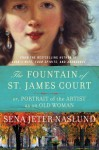 The Fountain of St. James Court; or, Portrait of the Artist as an Old Woman - Sena Jeter Naslund