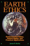 Earth Ethics: Environmental Ethics, Animal Rights, and Practical Applications - James P. Sterba