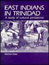 East Indians in Trinidad: A Study in Cultural Persistence - Morton Klass