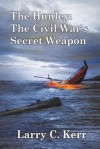 The Hunley: The Civil War's Secret Weapon - Larry C. Kerr