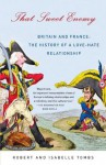 That Sweet Enemy: Britain and France: The History of a Love-Hate Relationship (Vintage) - Robert Tombs, Isabelle Tombs