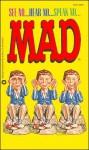 See No...Hear No...Speak No...Mad - William M. Gaines, MAD Magazine
