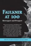 Faulkner at 100: Retrospect and Prospect - Donald M Kartiganer, Ann J. Abadie