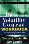 The Volatility Course Workbook: Step-By-Step Exercises to Help You Master the Volatility Course - George A. Fontanills, Tom Gentile