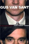 Gus Van Sant: An Unauthorized Biography - James Robert Parish