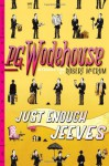 Just Enough Jeeves: Right Ho, Jeeves; Joy in the Morning; Very Good, Jeeves - P.G. Wodehouse, Robert McCrum