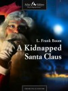 A Kidnapped Santa Claus - L. Frank Baum