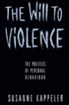 The Will to Violence: The Politics of Personal Behaviour - Susanne Kappeler