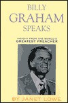 Billy Graham Speaks: Insight From The World's Greatest Preacher - Billy Graham, Janet Lowe