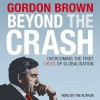 Beyond the Crash: Overcoming the First Crisis of Globalisation - Gordon Brown