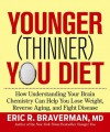 The Younger (Thinner) You Diet: How Understanding Your Brain Chemistry Can Help You Lose Weight, Reverse Aging, and Fight Disease - Eric R. Braverman