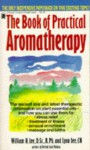 The Book of Practical Aromatherapy: Including Theory and Recipes for Everyday Use - William H. Lee, Lynn Lee