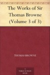 The Works of Sir Thomas Browne (Volume 3 of 3) - Thomas Browne, Charles Sayle