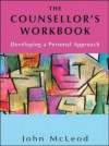 The Counsellor's Workbook: Developing A Personal Approach - John McLeod