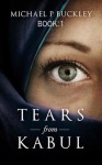 Tears from Kabul Book One - Michael P Buckley