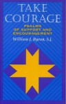 Take Courage: Psalms of Support and Encouragement - William J. Byron S.J.