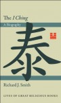 """The """"I Ching"""": A Biography (Lives of Great Religious Books) - Richard J. Smith"""