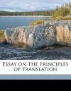 Essay on the Principles of Translation - Alexander Fraser Tytler