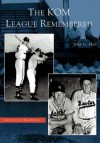 The KOM League Remembered (KS) (Images of Baseball) - John Hall