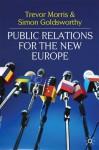 Public Relations for the New Europe - Trevor Morris, Simon Goldsworthy