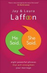 He Said. She Said.: Eight Powerful Phrases That Will Strengthen Your Marriage - Jay Laffoon