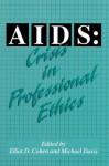 AIDS: Crisis in Professional Ethics - Elliot D. Cohen, Michael Davis