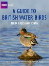 A Guide to British Water Birds: Their Calls and Songs - Stephen Moss, Brett Westwood, Chris Watson