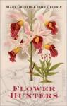 Flower Hunters - Mary Gribbin, John Gribbin