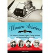 Women Aviators: 26 Stories of Pioneer Flights, Daring Missions, and Record-Setting Journeys - Karen Bush Gibson