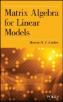 Matrix Algebra for Linear Models - Marvin H. J. Gruber