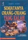 Senjatanya Orang-Orang yang Kalah (Softcover) - James C. Scott, Sajogyo, A. Rahman Zainuddin, Mien Joebhaar