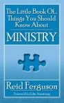 The Little Book of Things You Should Know about Ministry - Reid Ferguson, John Armstrong