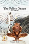 The Feline Queen: & Other Tales of Myth & Magic - Joanne Hall