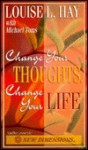 Change Your Thoughts, Change Your Life - Louise L. Hay