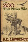 The Zoo That Never Was - R.D. Lawrence