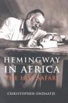 Hemingway in Africa: The Last Safari - Christopher Ondaatje