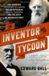 The Inventor and the Tycoon: The Murderer Eadweard Muybridge, the Entrepreneur Leland Stanford, and the Birth of Moving Pictures - Edward Ball