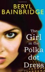 The Girl in the Polka Dot Dress - Beryl Bainbridge